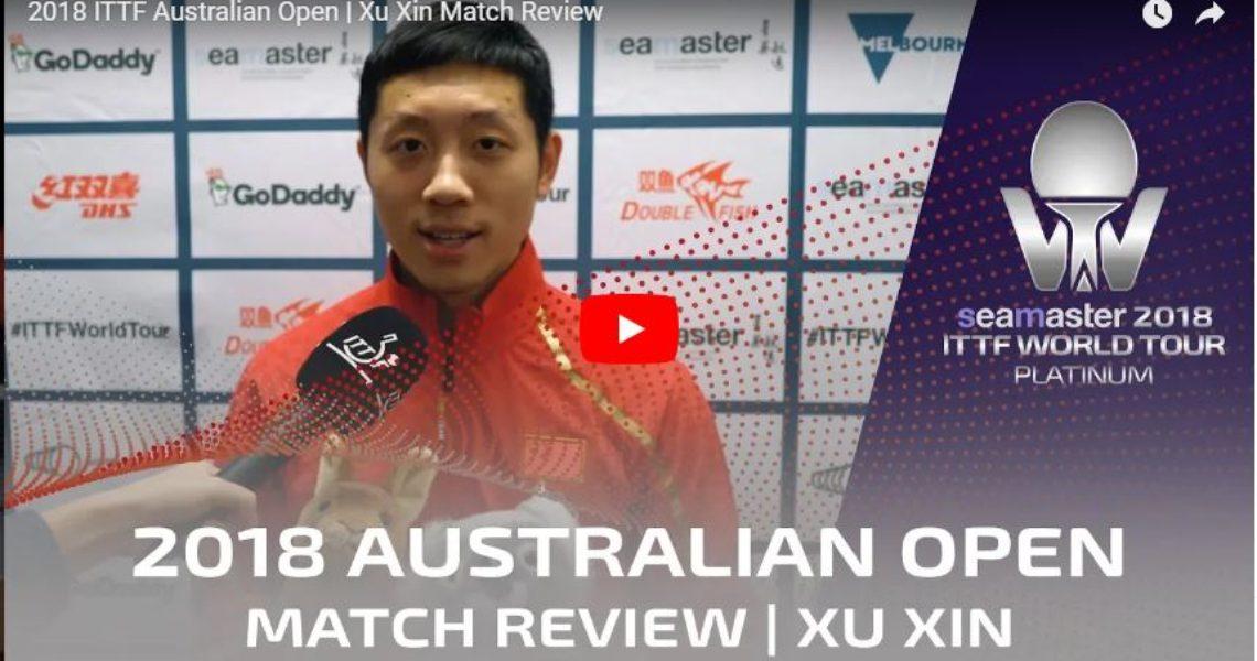 2018 ITTF Australian Open – Xu Xin Match Review
